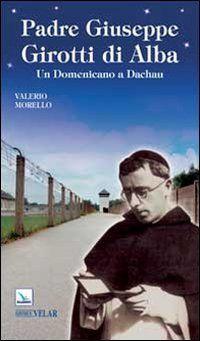 Padre Giuseppe Girotti di Alba. Un domenicano a Dachau - Valerio Morello - Amazon.fr - Livres