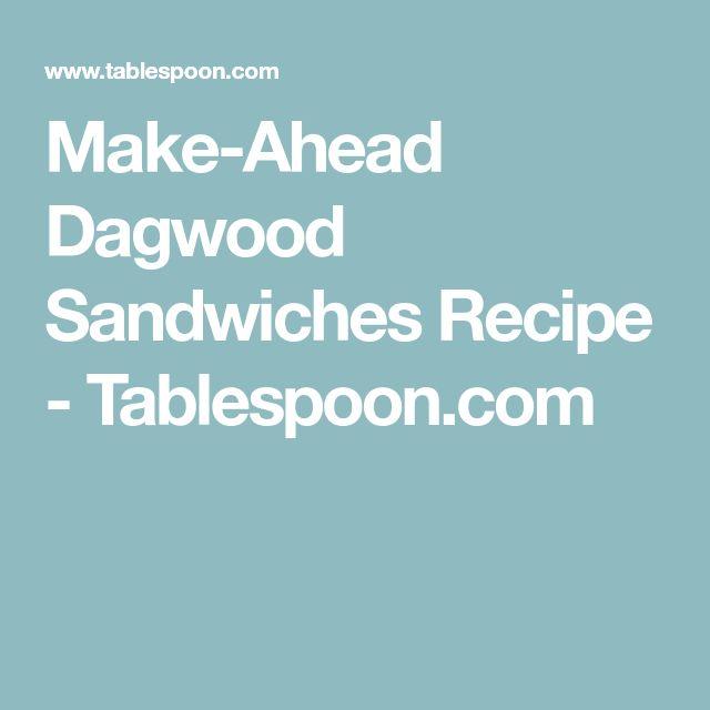 Make-Ahead Dagwood Sandwiches Recipe - Tablespoon.com