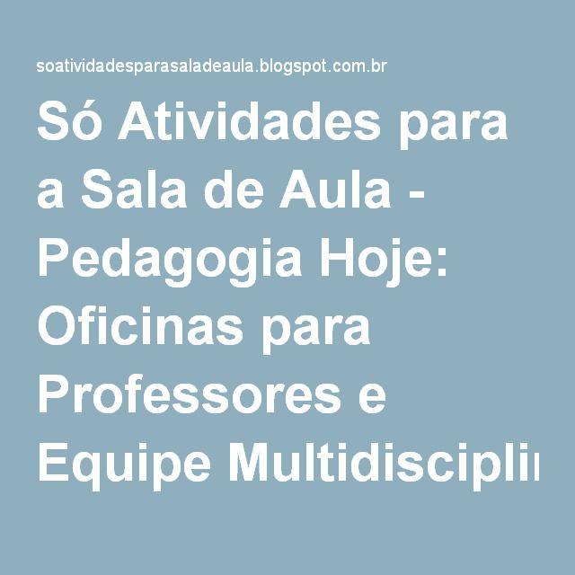 Só Atividades para a Sala de Aula - Pedagogia Hoje: Oficinas para Professores e Equipe Multidisciplinar