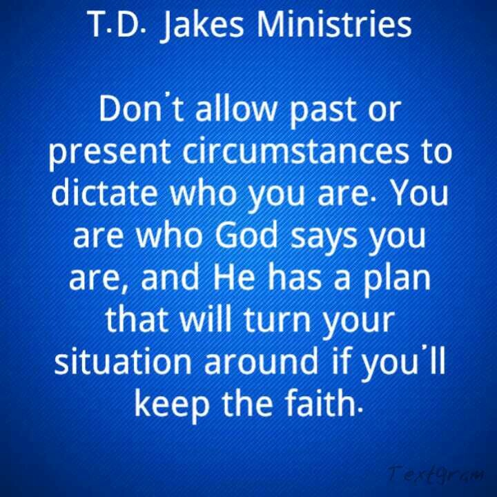 I love T.D. Jakes because he not only ministers to the heart but to the soul.