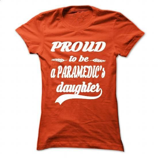 Proud to be a Paramedics Daughter - #t shirts #design t shirts. CHECK PRICE => https://www.sunfrog.com/LifeStyle/Proud-to-be-a-Paramedics-Daughter--Orange-35405694-Ladies.html?60505