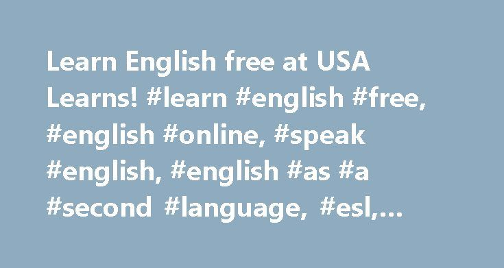 Learn English free at USA Learns! #learn #english #free, #english #online, #speak #english, #english #as #a #second #language, #esl, #usa #learns http://mississippi.nef2.com/learn-english-free-at-usa-learns-learn-english-free-english-online-speak-english-english-as-a-second-language-esl-usa-learns/  # Learn English FREE with USA Learns! Welcome to USA Learns. a free website for adults to learn English. Here you can practice English speaking, reading, writing, listening, grammar, vocabulary…