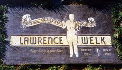Lawrence Welk Birth: Mar. 11, 1903 Death: May 17, 1992 He died in Santa Monica, California, of pneumonia at the age of 89 ~ Burial: Holy Cross Cemetery Culver City Los Angeles County California, USA Plot: Y, T9, 110