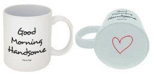 Cute and Funny Valentine's Day Gift Ideas for Him. Good Morning Handsome Mug.