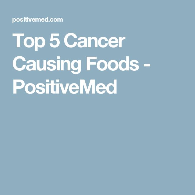 Top 5 Cancer Causing Foods - PositiveMed