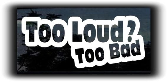 Too Loud  Too Bad Funny JDM  - Custom Window Decal Stickers - Choose Color and Size - **Free Shipping**