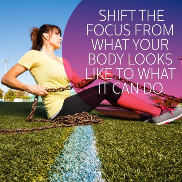 Shift the focus from what your body looks like to what it can do. #Fitspiration #Fitgirlcode
