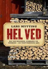 Hel ved : alt om hogging, stabling og tørking - og vedfyringens sjel