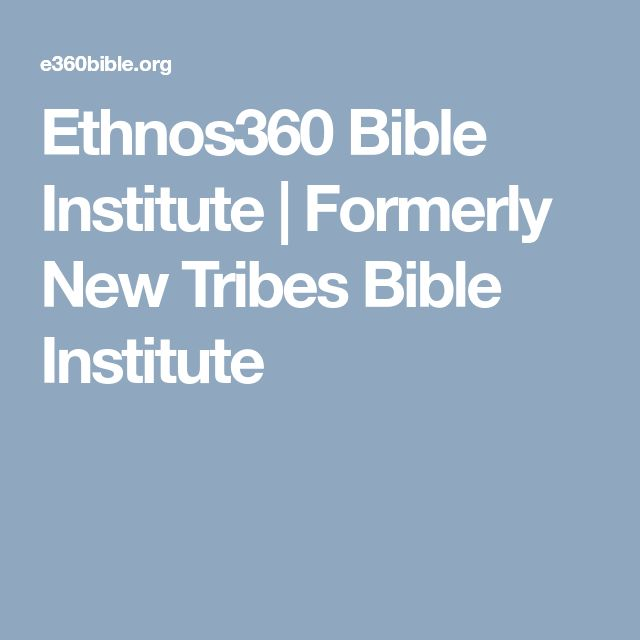 Ethnos360 Bible Institute | Formerly New Tribes Bible Institute