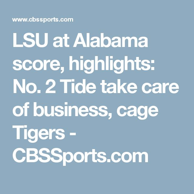 LSU at Alabama score, highlights: No. 2 Tide take care of business, cage Tigers - CBSSports.com