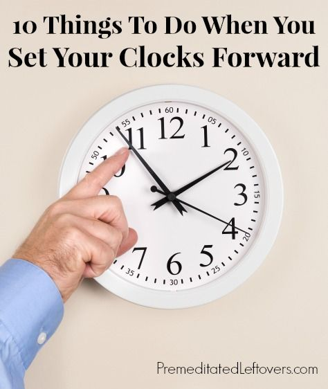 10 Things To Do When You Set Your Clocks Forward for Daylight Saving Time this year.