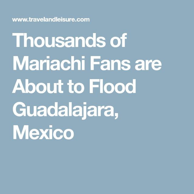 Thousands of Mariachi Fans are About to Flood Guadalajara, Mexico