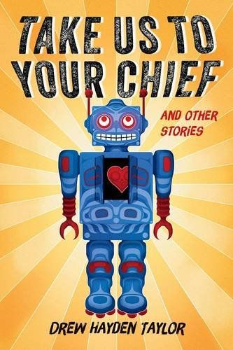 Take Us to Your Chief: And Other Stories by Drew Hayden T... . Drawing inspiration from science fiction legends like Arthur C. Clarke, Isaac Asimov and Ray Bradbury, Drew Hayden Taylor frames classic science-fiction tropes in an Aboriginal perspective.