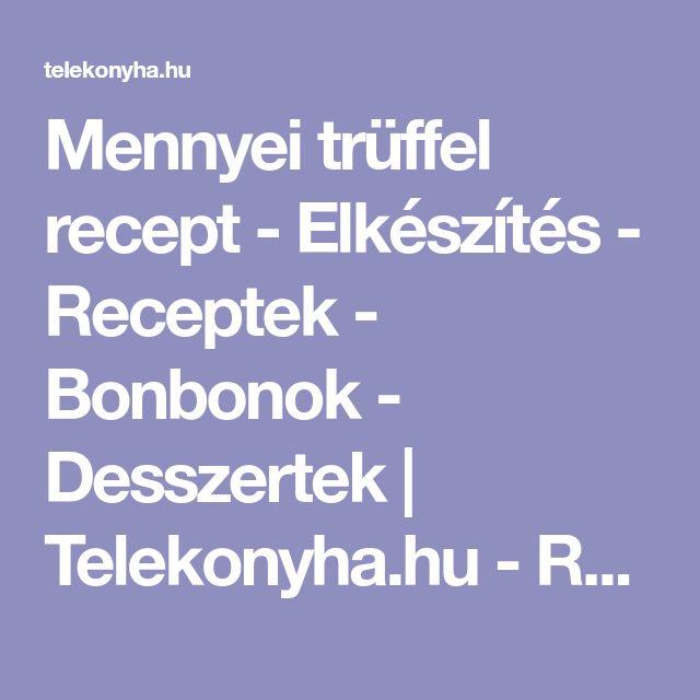 Mennyei trüffel recept - Elkészítés - Receptek - Bonbonok - Desszertek | Telekonyha.hu - Receptek | Akciók | Cikkek | Bevásárlólista | Boltok | Ajándékozás | Főzés