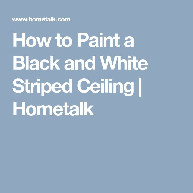 How to Paint a Black and White Striped Ceiling   Hometalk