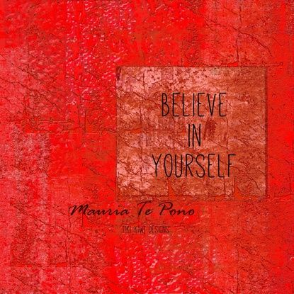 Believe in Yourself - Maruia Te Pono - Maori wisdom quote in red Art Print. www.society6.com/tikikiwi