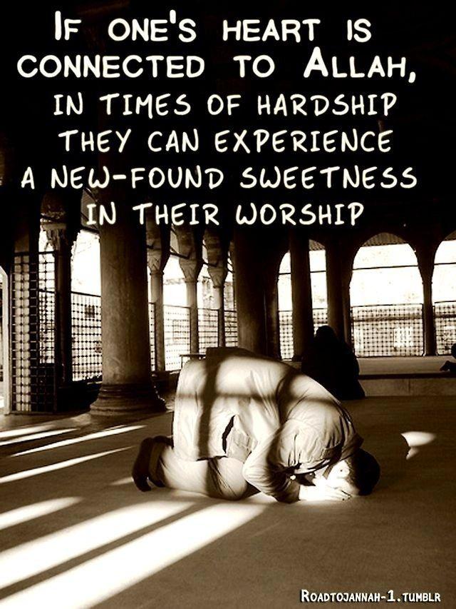 Bagi hati yang berpaut dengan Allah, tatkala dalam kesulitan, akan menemukan pengalaman manis yang baru dalam ibadah