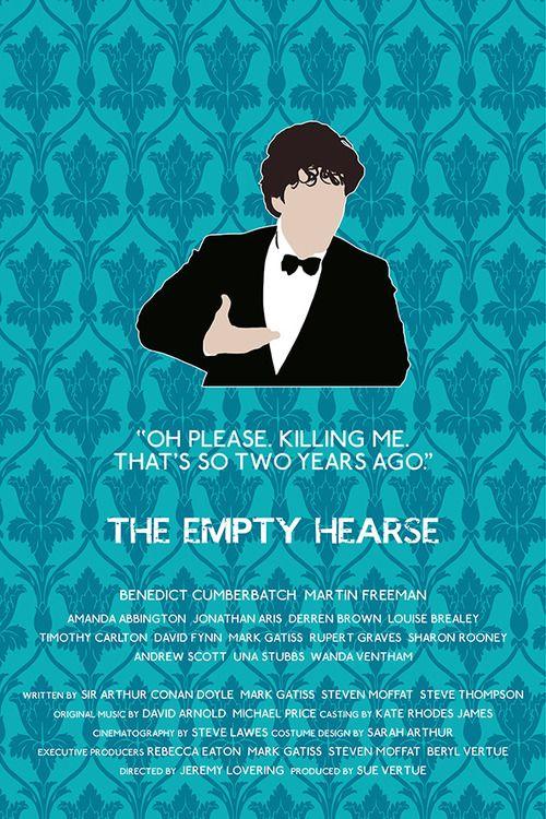 The Empty Hearse - Sherlock Holmes http://www.etsy.com/uk/listing/118995142/sherlock-alternative-television-poster  http://society6.com/britishindie/The-Empty-Hearse-Sherlock-Holmes_Print