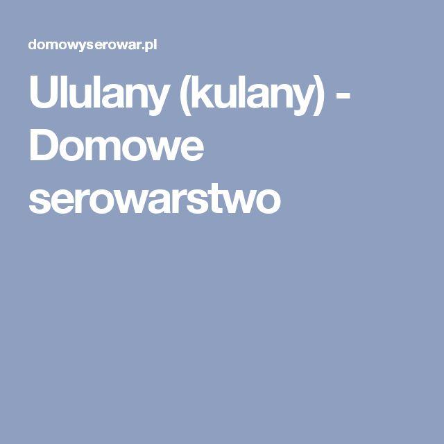 Ululany (kulany) - Domowe serowarstwo