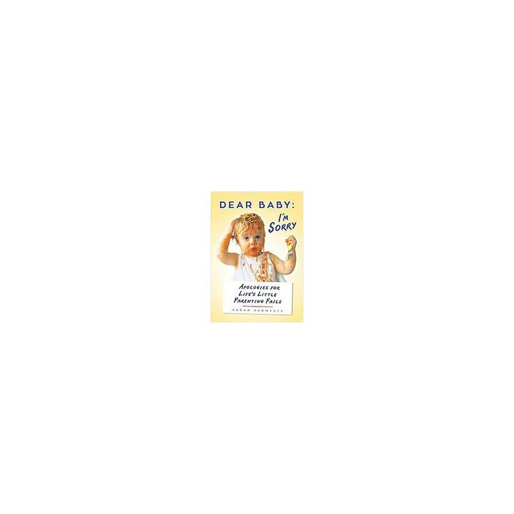Dear Baby: I'm Sorry... : Apologies for Life's Little Parenting Fails (Paperback) (Sarah Showfety)