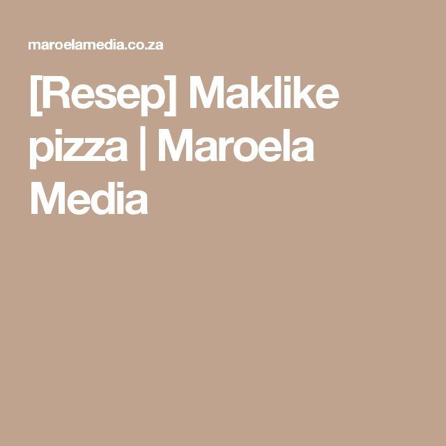 [Resep] Maklike pizza   Maroela Media