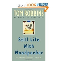 Still Life With Woodpecker by Tom Robbins  *A love story that takes place in a pack of cigarettes. If that isn't interesting enough, the love story is between an environmentalist princess and Ralph Nader. Yeah, that guy.