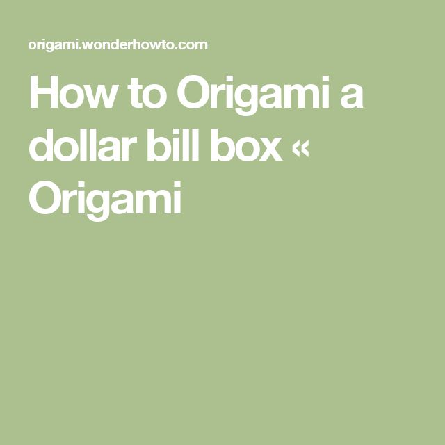 How to Origami a dollar bill box « Origami