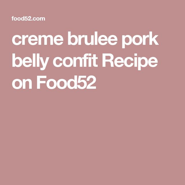 creme brulee pork belly confit Recipe on Food52