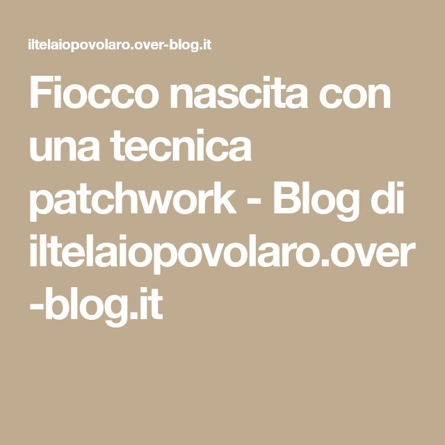 Fiocco nascita con una tecnica patchwork - Blog di iltelaiopovolaro.over-blog.it