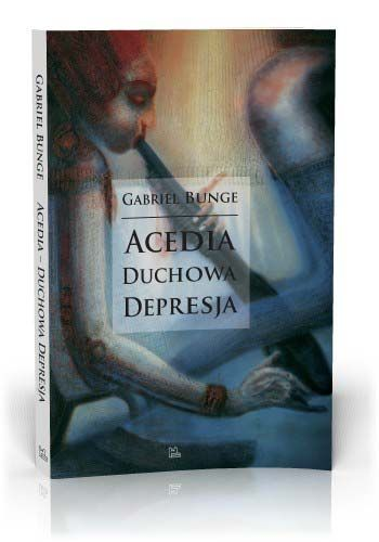 Gabriel Bunge Acedia - duchowa depresja  http://tyniec.com.pl/product_info.php?cPath=8&products_id=592