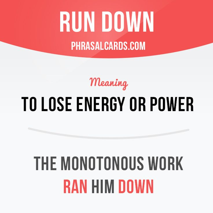 """Run down"" means ""to lose energy or power"".  Example: The monotonous work ran him down.    Learning English can be fun! Get our apps here  learzing.com  #phrasalverb #phrasalverbs #phrasal #verb #verbs #phrase #phrases #expression #expressions #english #englishlanguage #learnenglish #studyenglish #language #vocabulary #dictionary #grammar #efl #esl #tesl #tefl #toefl #ielts #englishlearning #vocab #wordoftheday #phra"