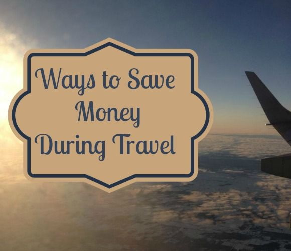 Top 10 ways to save money while you are traveling