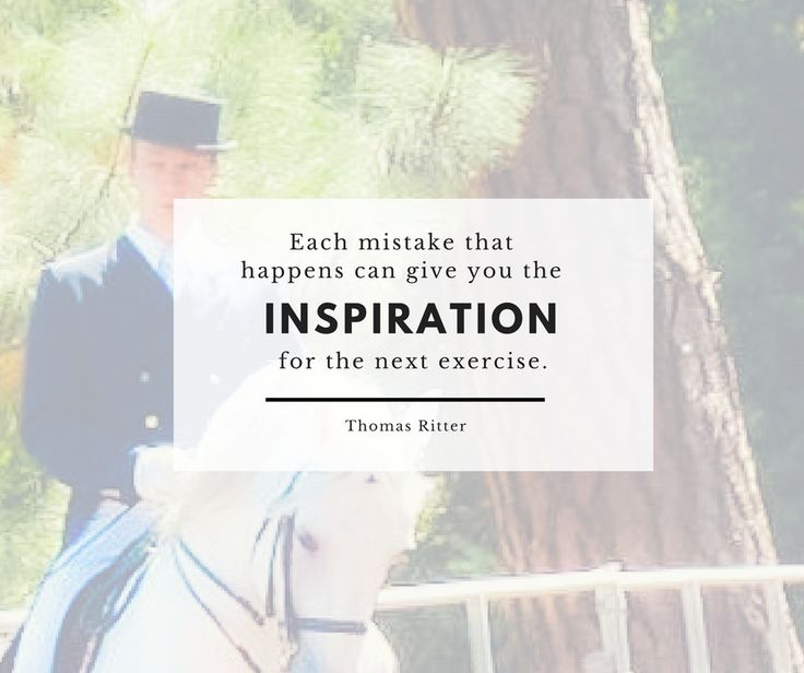 """Each mistake that happens can give you the inspiration for the next exercise."" - Thomas Ritter"