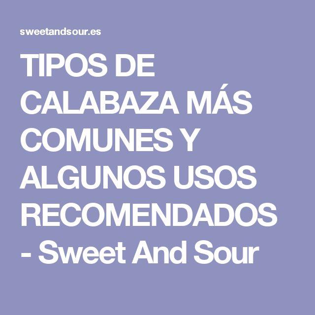 TIPOS DE CALABAZA MÁS COMUNES Y ALGUNOS USOS RECOMENDADOS - Sweet And Sour