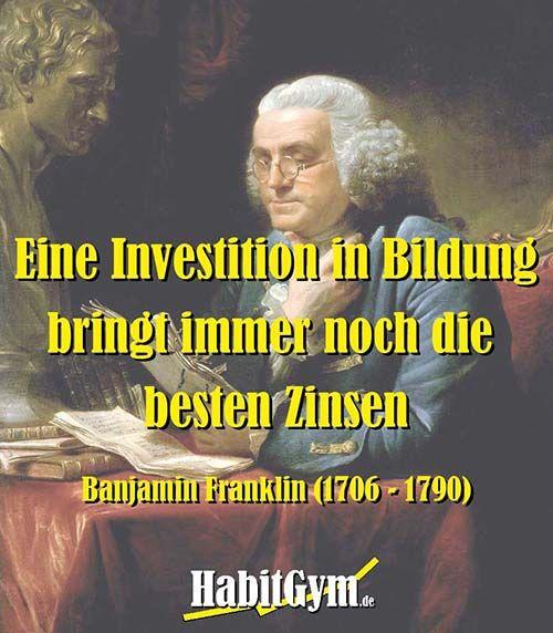 Benjamin Franklin - Eine Investition in Bildung hat immer noch die besten Zinsen