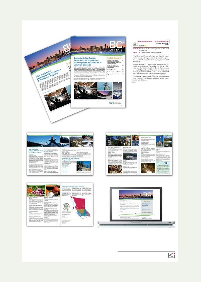 Client: Ministry of Tourism, Culture and the Arts  Goal: Attractive Multilingual Newsletter.  Result: Province of BC is recognized as the best place to be.    The Ministry of Toursim, Culture and the Arts maintain a strong online presence to promote the province of British Columbia for business, tourism and hospitality.    Read more here: http://www.facebook.com/photo.php?fbid=10151160260557762=a.10151148526912762.460858.11813707761=3