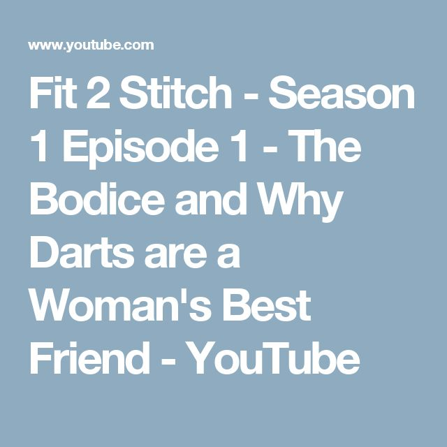 Fit 2 Stitch - Season 1 Episode 1 - The Bodice and Why Darts are a Woman's Best Friend - YouTube