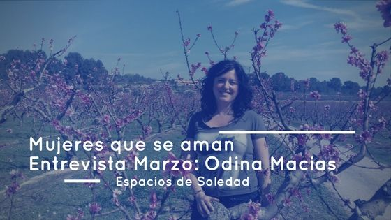 Espacios de Soledad: Entrevista Marzo: Odina Macias