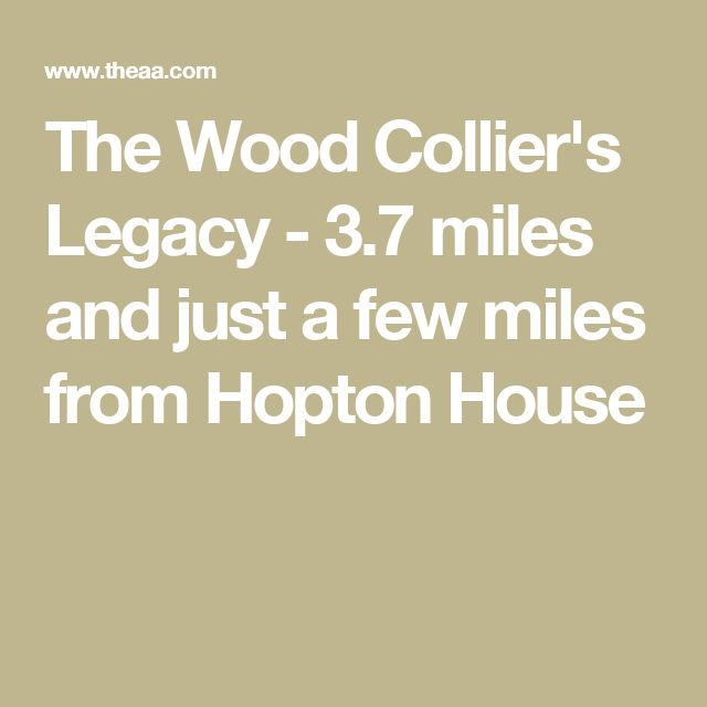 The Wood Collier's Legacy - 3.7 miles and just a few miles from Hopton House
