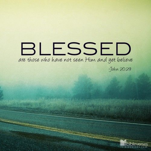 """Free Download at http://ibibleverses.christianpost.com/?p=8790  Then Jesus told him, """"Because you have seen me, you have believed; blessed are those who have not seen and yet have believed."""" -John 20:29  #Free #Download"""