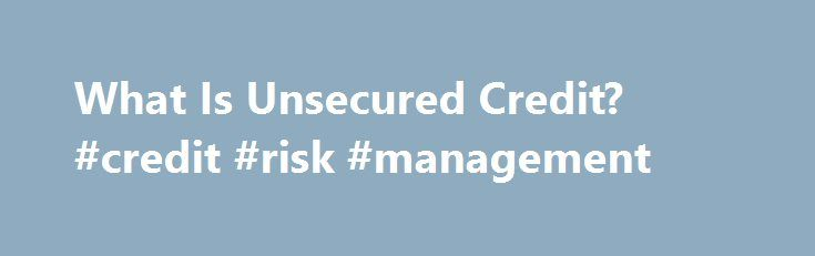 What Is Unsecured Credit? #credit #risk #management http://credit.remmont.com/what-is-unsecured-credit-credit-risk-management/  #unsecured credit card # Other People Are Reading Definition Unsecured credit is an arrangement where a borrower receives access to Read More...The post What Is Unsecured Credit? #credit #risk #management appeared first on Credit.
