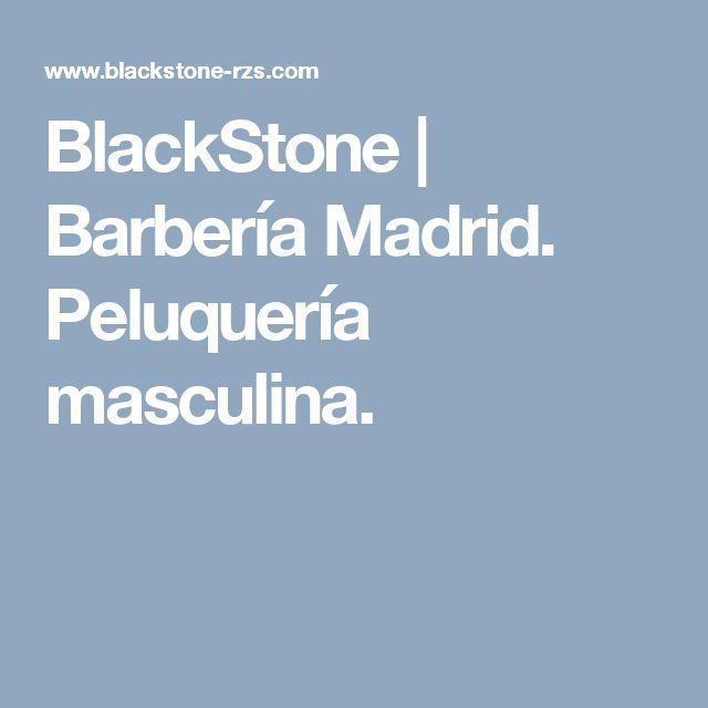BlackStone | Barbería Madrid. Peluquería masculina.