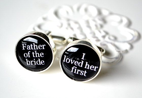 "Father of the Bride cuff links.  This is so beyond perfect.  I need to get something like this for my daddy.  My daddy daughter dance will be to ""I Loved Her First"" by Heartland."