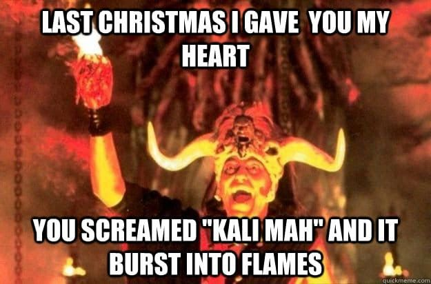 Last Christmas I Gave You My Heart You Screamed Kali Maa And It Burst Into Flames Make Me Laugh Writing Villains The Funny
