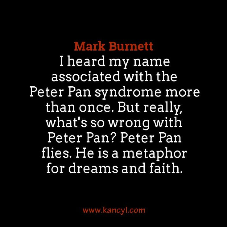 """I heard my name associated with the Peter Pan syndrome more than once. But really, what's so wrong with Peter Pan? Peter Pan flies. He is a metaphor for dreams and faith."", Mark Burnett"