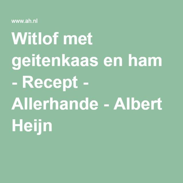Witlof met geitenkaas en ham - Recept - Allerhande - Albert Heijn