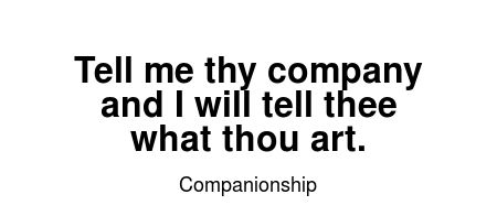 Read more Companionship quotes at wiktrest.com. Tell me thy company and I will tell thee what thou art.