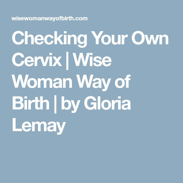 Checking Your Own Cervix | Wise Woman Way of Birth | by Gloria Lemay