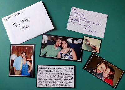 Open when you miss me. This letter has a few pictures of us in it for him to have until I see him again.  The idea is to feel close even though we are far apart.