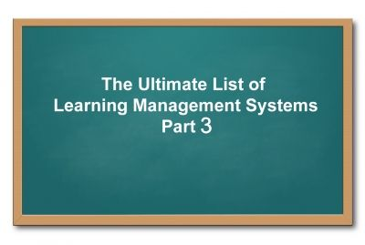 List of Learning Management Systems: List of Learning Management Systems: Part 3. 30 Learning Management Systems.